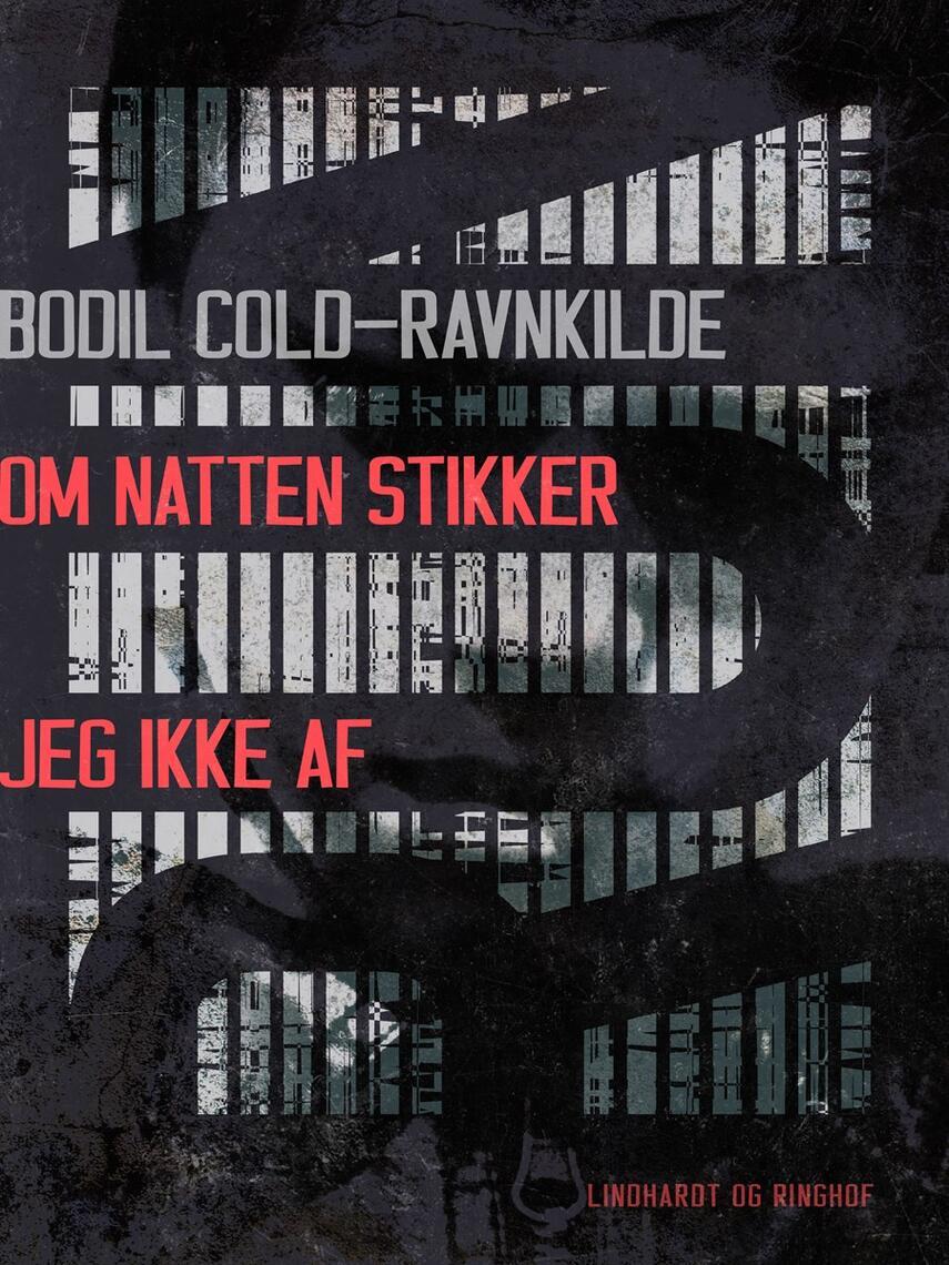 Bodil Cold-Ravnkilde: Om natten stikker jeg ikke af