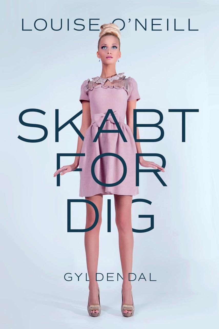Louise O'Neill: Skabt for dig