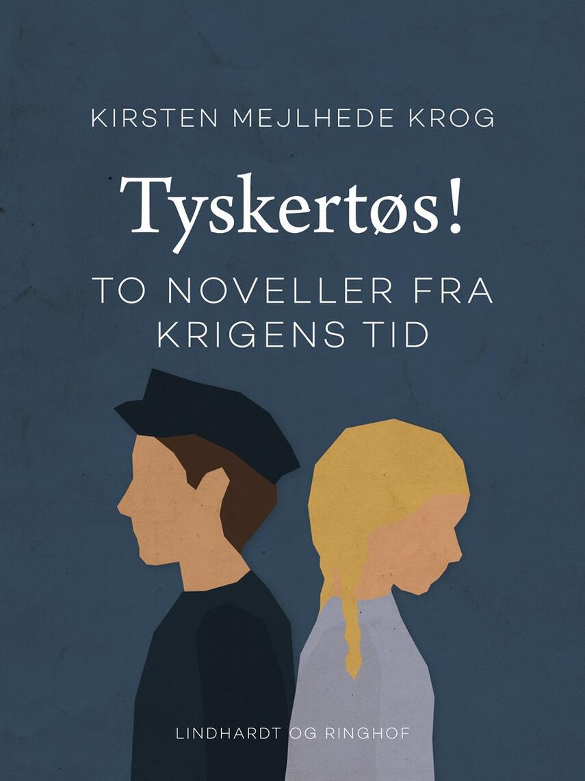 Kirsten Mejlhede Krog: Tyskertøs! : to noveller fra krigens tid
