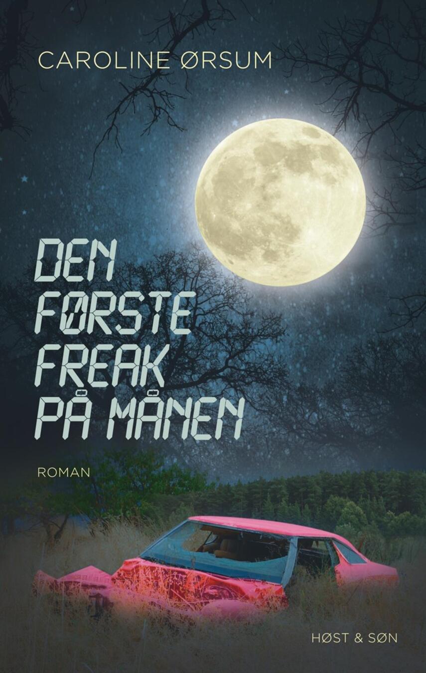 Caroline Ørsum: Den første freak på månen : roman