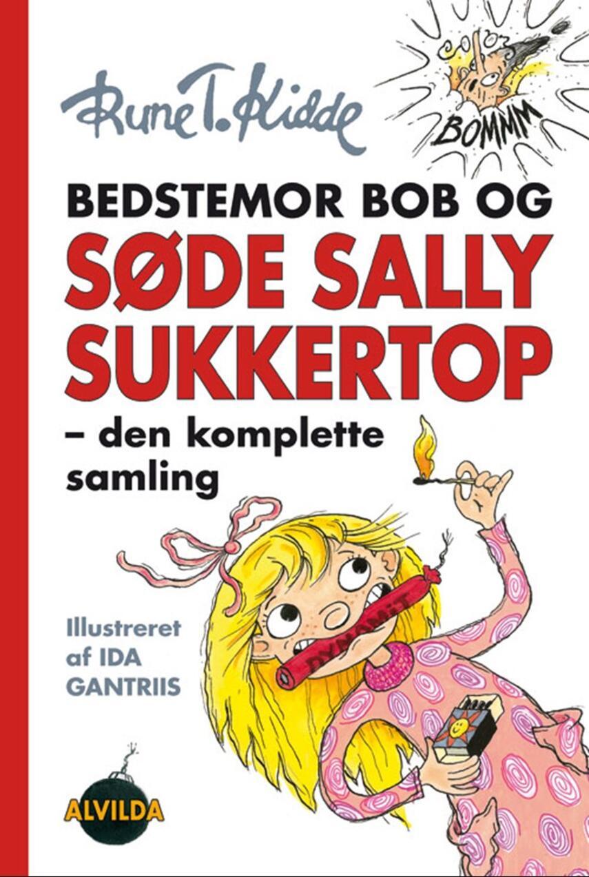 Rune T. Kidde: Bedstemor Bob og søde Sally Sukkertop - den komplette samling
