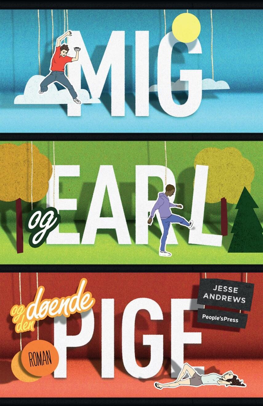 Jesse Andrews: Mig og Earl og den døende pige : roman