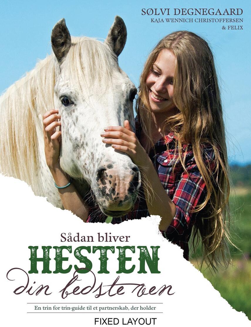 Sølvi Degnegaard, Kaja Wennich Christoffersen: Sådan bliver hesten din bedste ven : en trin for trin-guide til et partnerskab, der holder