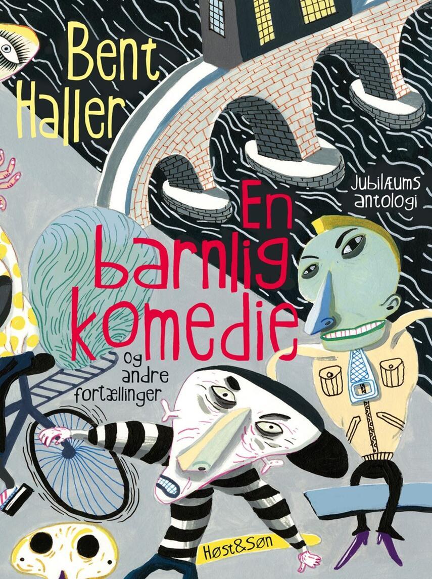 Bent Haller: En barnlig komedie og andre fortællinger : jubilæumsantologi