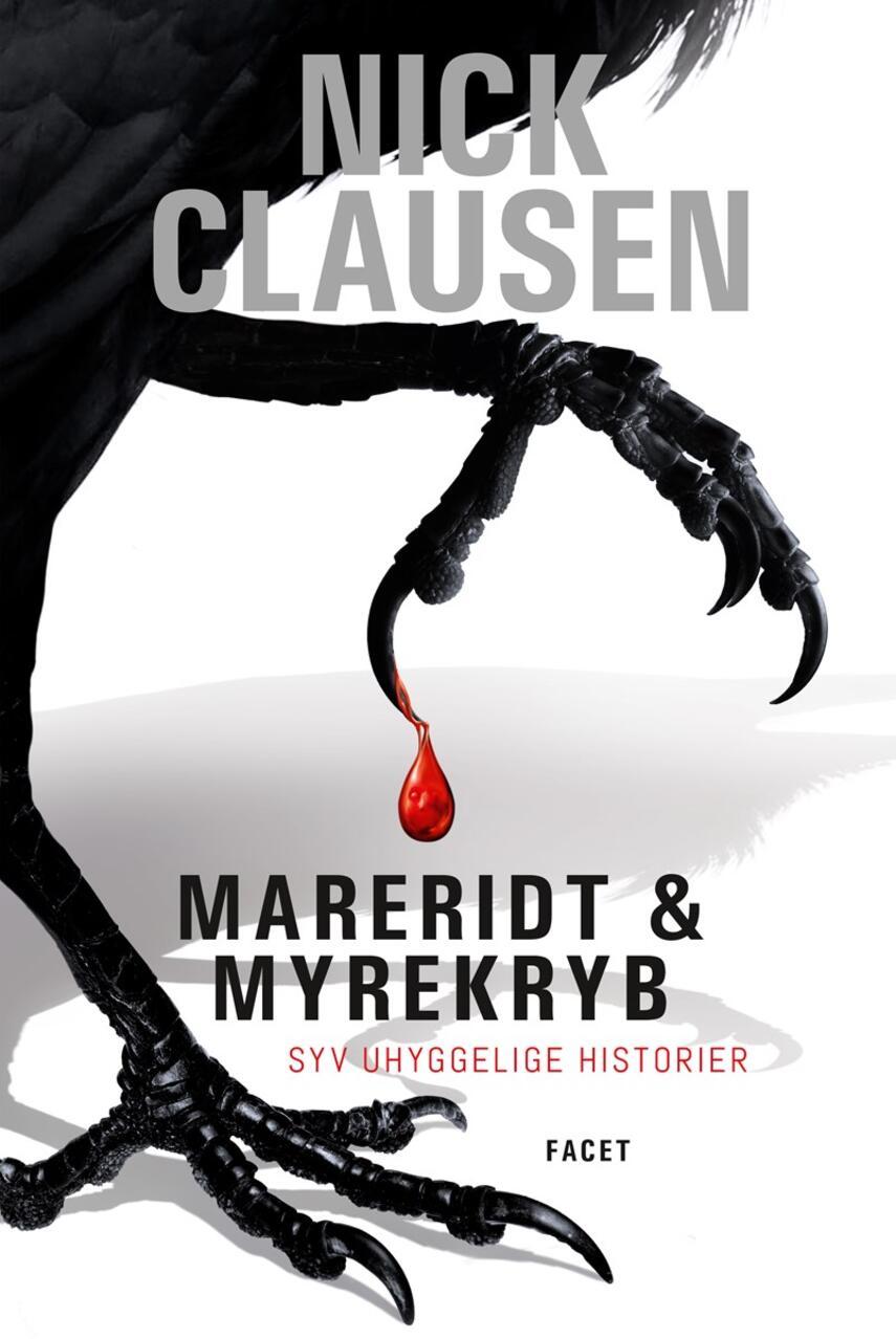Nick Clausen: Mareridt & myrekryb : syv uhyggelige historier. Bind 1