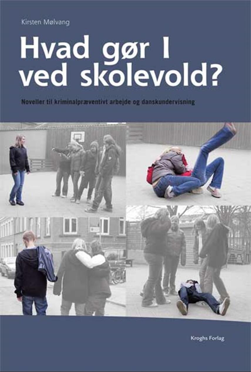 Kirsten Mølvang: Hvad gør I ved skolevold? : noveller til kriminalpræventivt arbejde og danskundervisning
